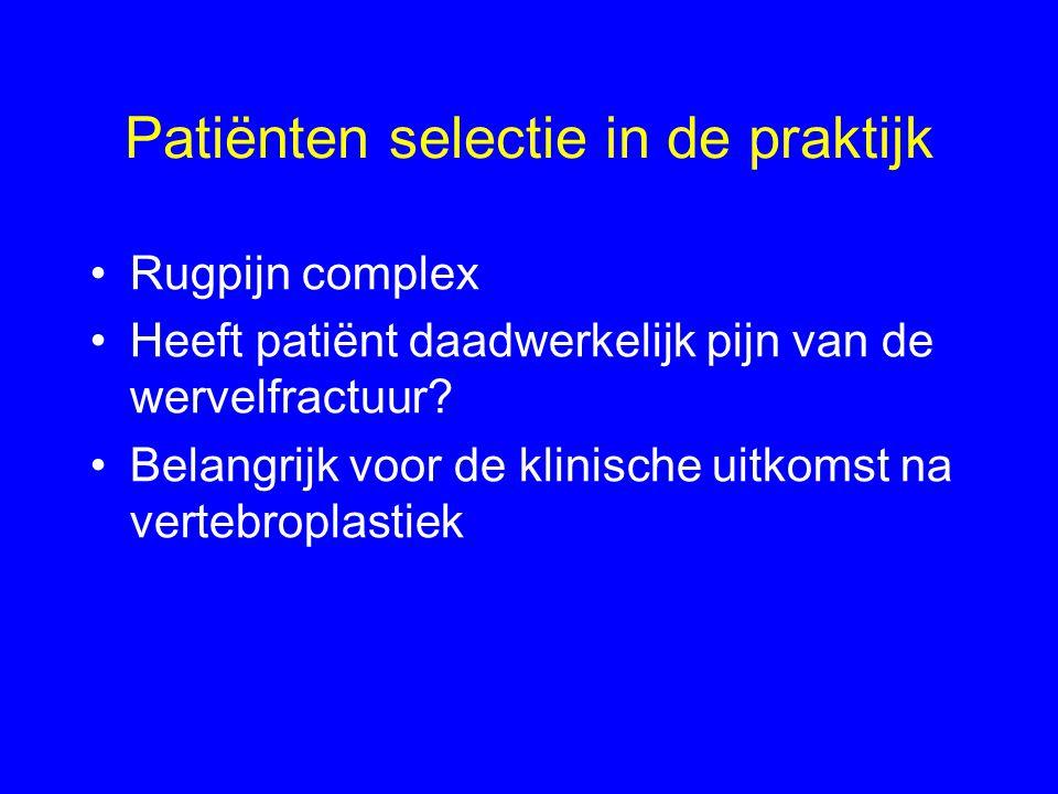Patiënten selectie in de praktijk •Rugpijn complex •Heeft patiënt daadwerkelijk pijn van de wervelfractuur? •Belangrijk voor de klinische uitkomst na