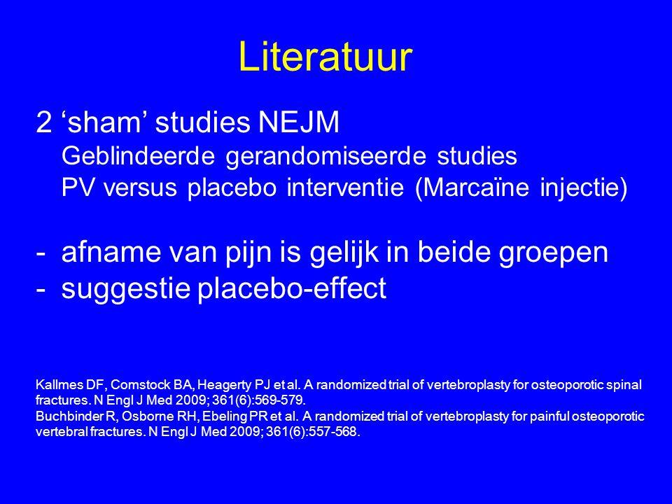 Literatuur 2 'sham' studies NEJM Geblindeerde gerandomiseerde studies PV versus placebo interventie (Marcaïne injectie) -afname van pijn is gelijk in