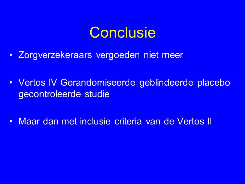 Conclusie •Zorgverzekeraars vergoeden niet meer •Vertos IV Gerandomiseerde geblindeerde placebo gecontroleerde studie •Maar dan met inclusie criteria