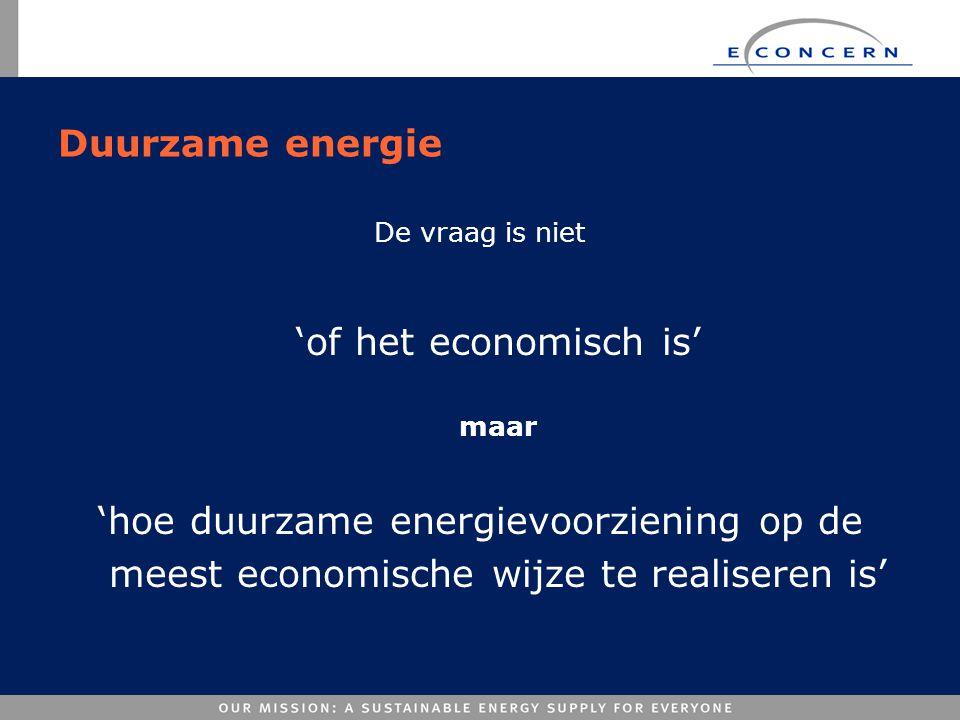 Duurzame energie De vraag is niet 'of het economisch is' maar 'hoe duurzame energievoorziening op de meest economische wijze te realiseren is'