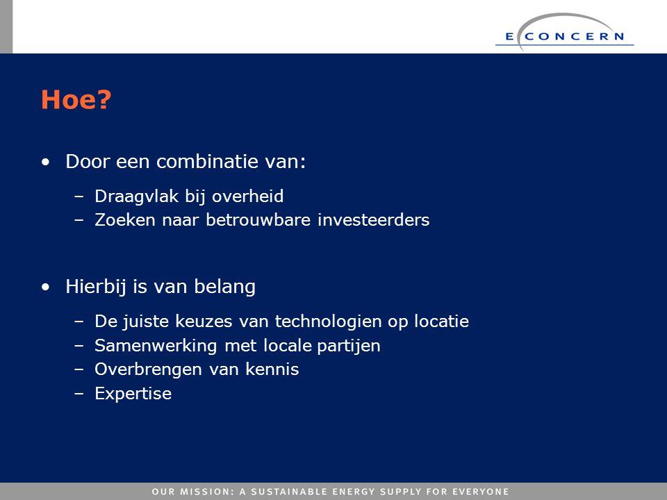 Hoe? •Door een combinatie van: –Draagvlak bij overheid –Zoeken naar betrouwbare investeerders •Hierbij is van belang –De juiste keuzes van technologie