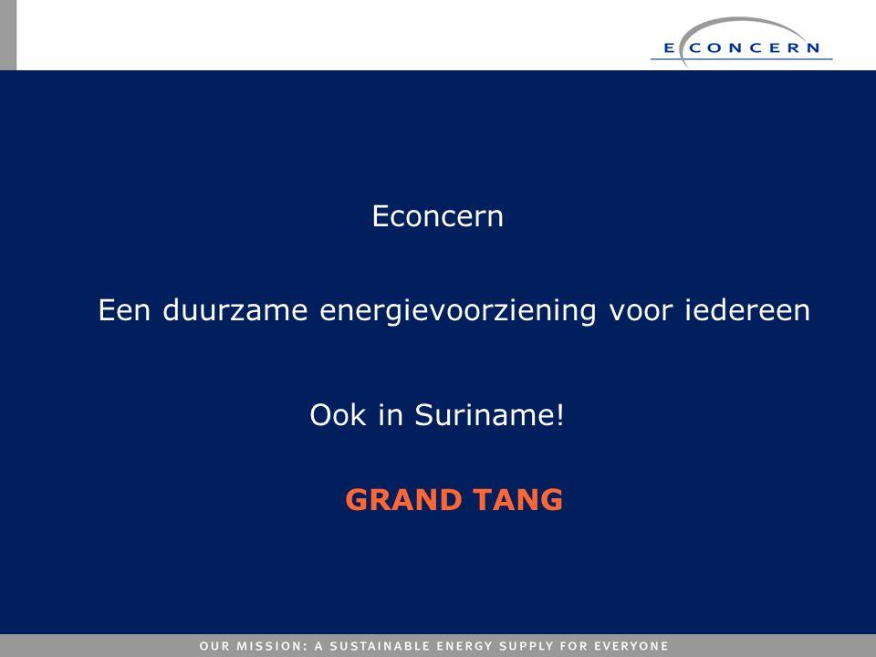 Econcern Een duurzame energievoorziening voor iedereen Ook in Suriname! GRAND TANG