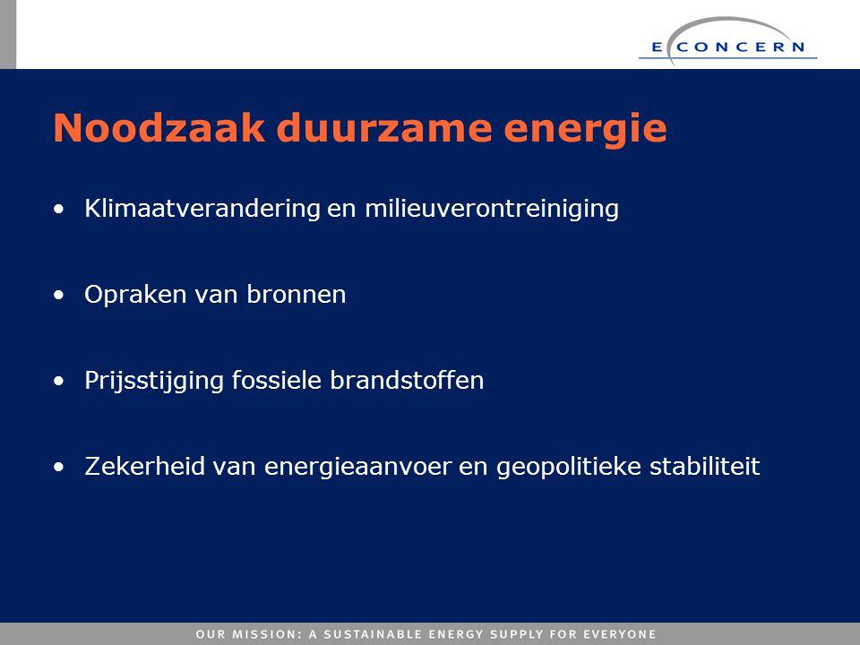 Noodzaak duurzame energie •Klimaatverandering en milieuverontreiniging •Opraken van bronnen •Prijsstijging fossiele brandstoffen •Zekerheid van energi