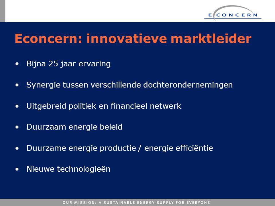 Econcern: innovatieve marktleider •Bijna 25 jaar ervaring •Synergie tussen verschillende dochterondernemingen •Uitgebreid politiek en financieel netwe
