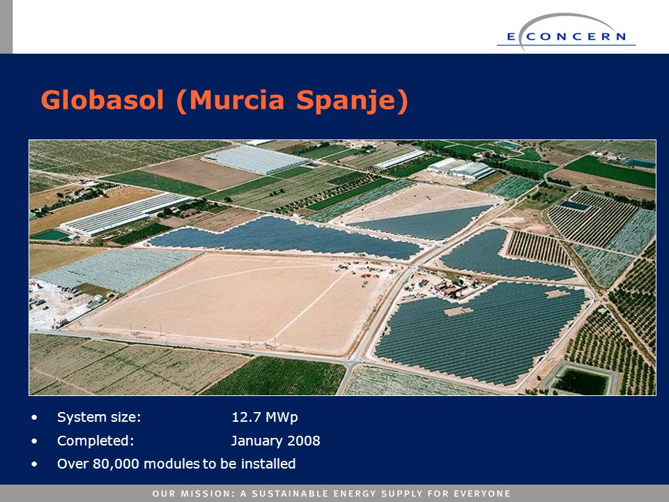 Globasol (Murcia Spanje) •System size: 12.7 MWp •Completed:January 2008 •Over 80,000 modules to be installed