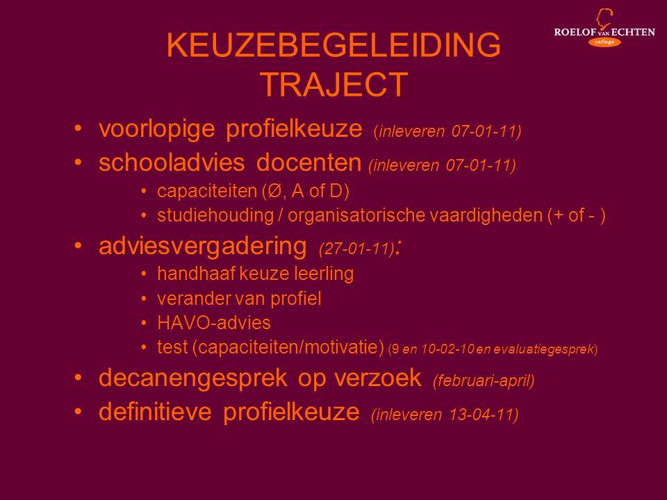 KEUZEBEGELEIDING TRAJECT •voorlopige profielkeuze (inleveren 07-01-11) •schooladvies docenten (inleveren 07-01-11) •capaciteiten (Ø, A of D) •studieho