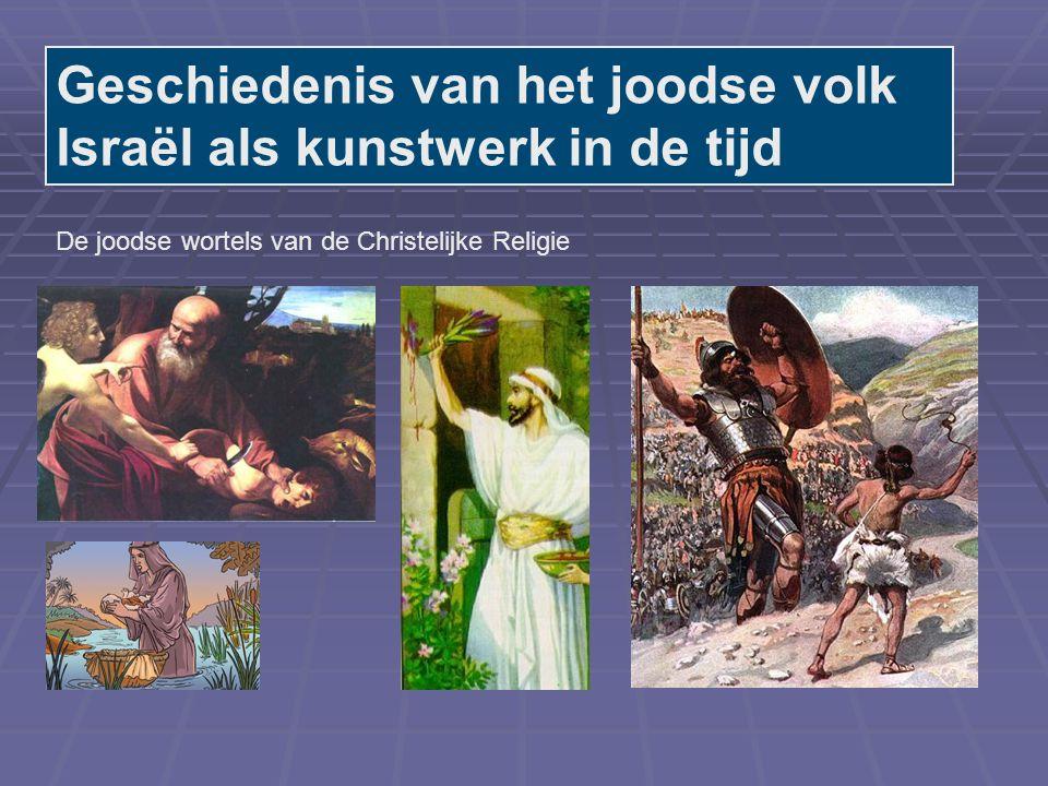 Geschiedenis van het joodse volk Israël als kunstwerk in de tijd De joodse wortels van de Christelijke Religie