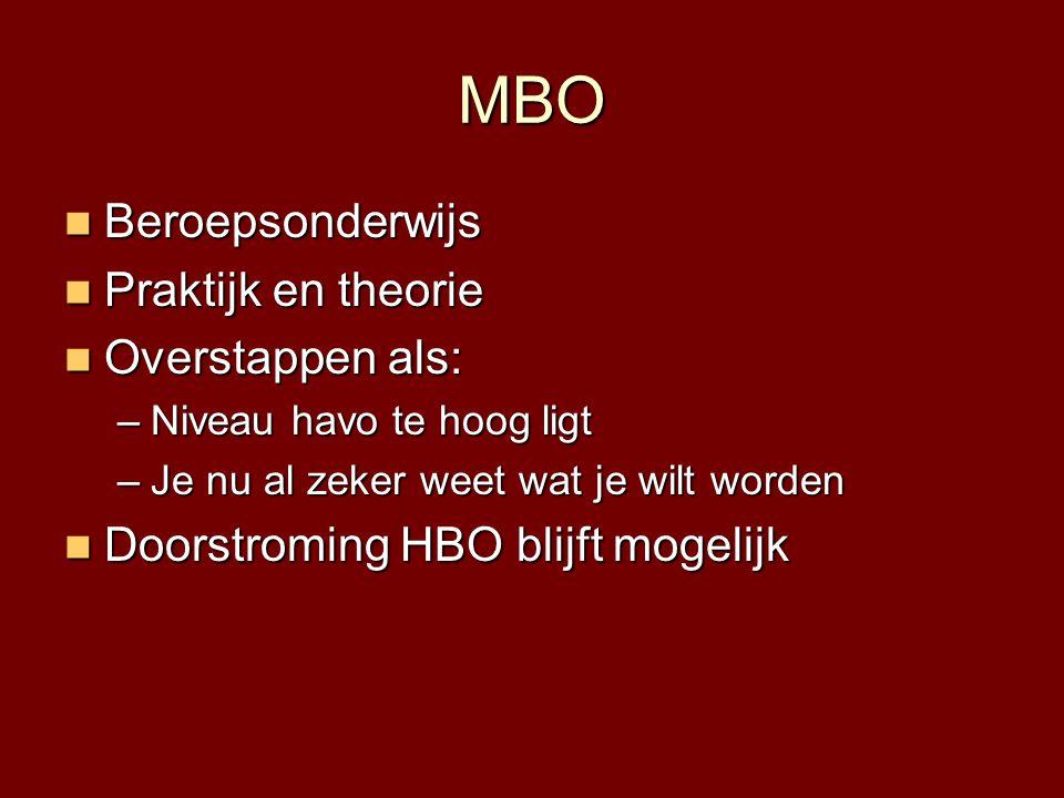 MBO  Beroepsonderwijs  Praktijk en theorie  Overstappen als: –Niveau havo te hoog ligt –Je nu al zeker weet wat je wilt worden  Doorstroming HBO b