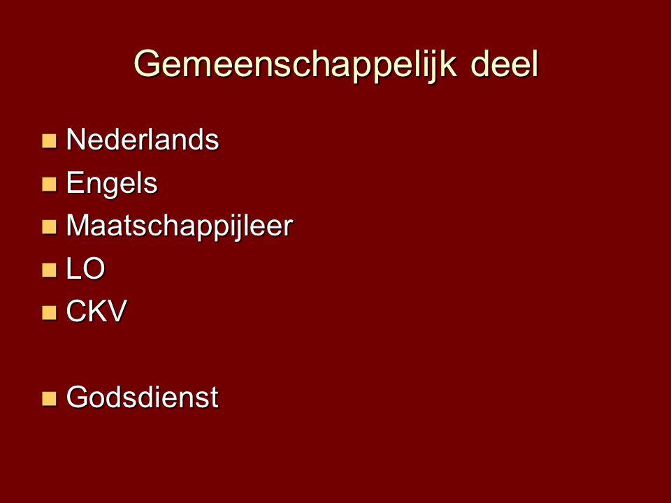 Gemeenschappelijk deel  Nederlands  Engels  Maatschappijleer  LO  CKV  Godsdienst
