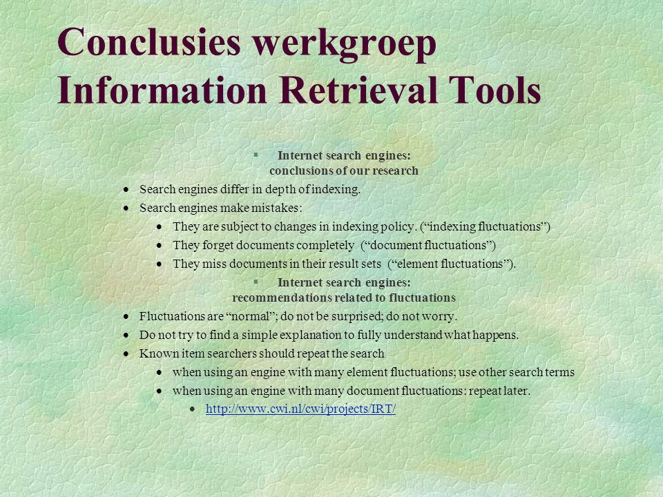 Conclusies werkgroep Information Retrieval Tools §Internet search engines: conclusions of our research  Search engines differ in depth of indexing.