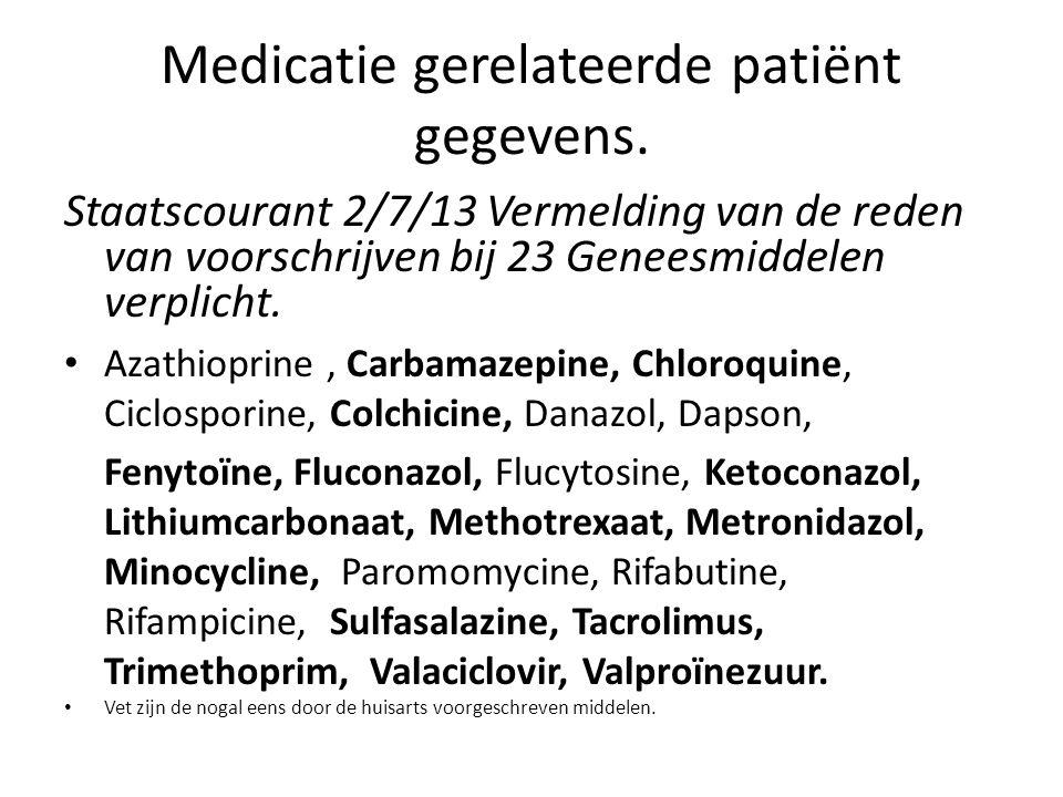 Medicatie gerelateerde patiënt gegevens. Staatscourant 2/7/13 Vermelding van de reden van voorschrijven bij 23 Geneesmiddelen verplicht. • Azathiopri