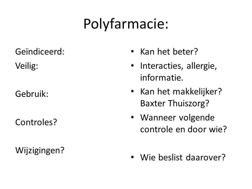 Polyfarmacie: Geïndiceerd: Veilig: Gebruik: Controles? Wijzigingen? • Kan het beter? • Interacties, allergie, informatie. • Kan het makkelijker? Baxte
