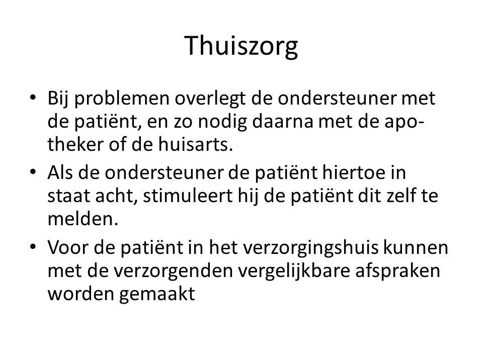 Thuiszorg • Bij problemen overlegt de ondersteuner met de patiënt, en zo nodig daarna met de apo- theker of de huisarts. • Als de ondersteuner de pat