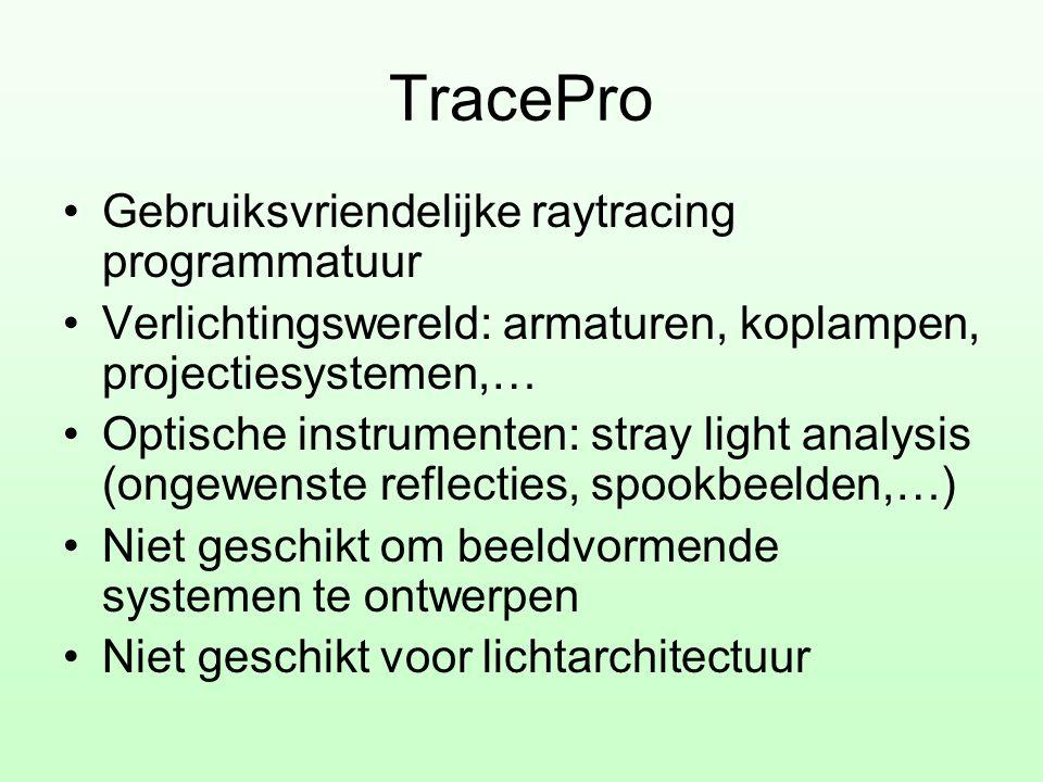 TracePro •Gebruiksvriendelijke raytracing programmatuur •Verlichtingswereld: armaturen, koplampen, projectiesystemen,… •Optische instrumenten: stray l