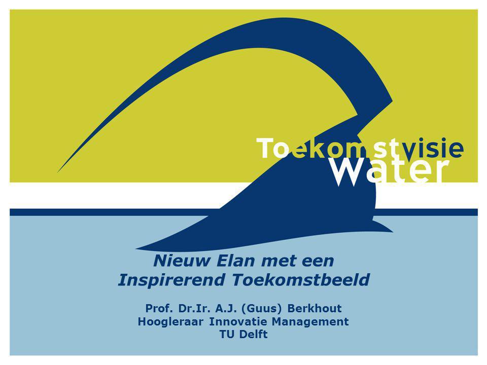 Nieuw Elan met een Inspirerend Toekomstbeeld Prof. Dr.Ir. A.J. (Guus) Berkhout Hoogleraar Innovatie Management TU Delft