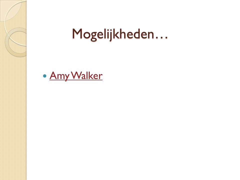 Mogelijkheden…  Amy Walker Amy Walker