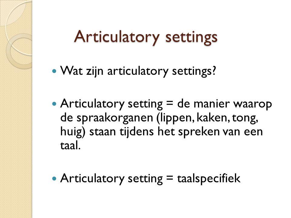 Articulatory settings  Wat zijn articulatory settings.