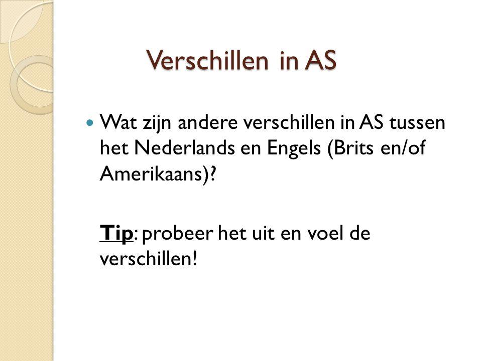 Verschillen in AS  Wat zijn andere verschillen in AS tussen het Nederlands en Engels (Brits en/of Amerikaans).