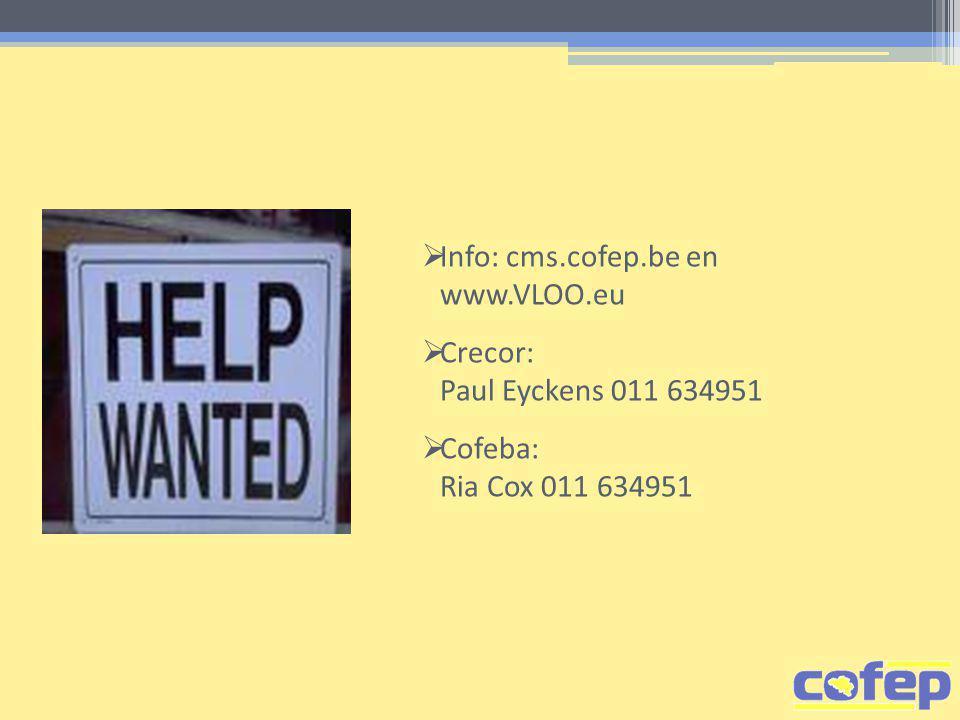  Info: cms.cofep.be en www.VLOO.eu  Crecor: Paul Eyckens 011 634951  Cofeba: Ria Cox 011 634951