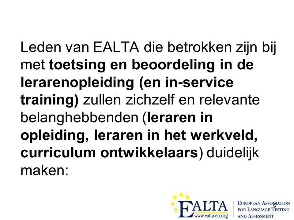 6 Leden van EALTA die betrokken zijn bij met toetsing en beoordeling in de lerarenopleiding (en in-service training) zullen zichzelf en relevante belanghebbenden (leraren in opleiding, leraren in het werkveld, curriculum ontwikkelaars) duidelijk maken: