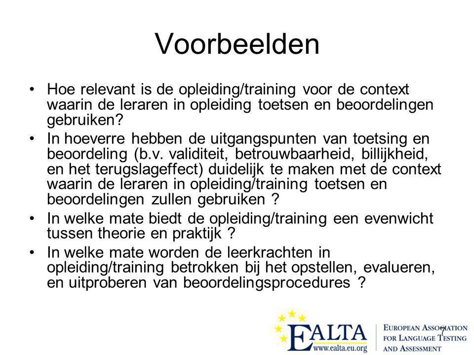 7 Voorbeelden •Hoe relevant is de opleiding/training voor de context waarin de leraren in opleiding toetsen en beoordelingen gebruiken? •In hoeverre h