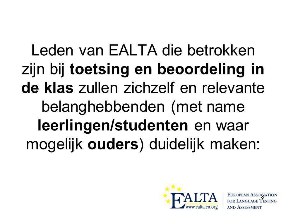 8 Leden van EALTA die betrokken zijn bij toetsing en beoordeling in de klas zullen zichzelf en relevante belanghebbenden (met name leerlingen/studenten en waar mogelijk ouders) duidelijk maken: