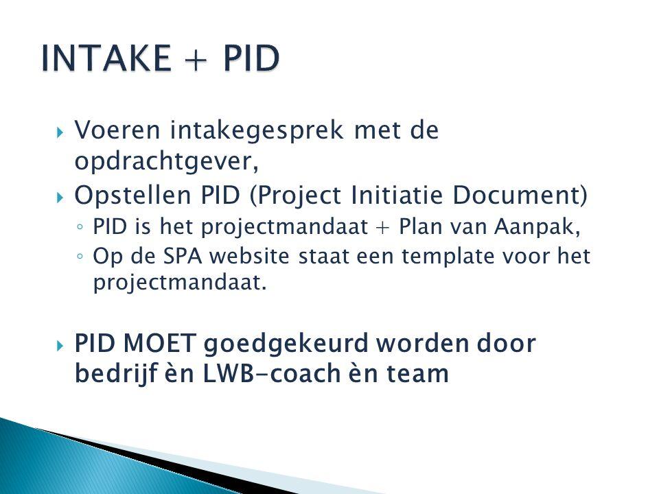  Voeren intakegesprek met de opdrachtgever,  Opstellen PID (Project Initiatie Document) ◦ PID is het projectmandaat + Plan van Aanpak, ◦ Op de SPA website staat een template voor het projectmandaat.