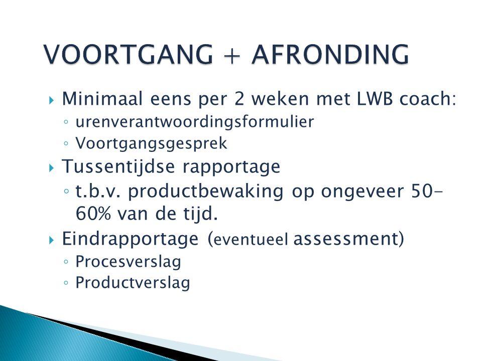  Minimaal eens per 2 weken met LWB coach: ◦ urenverantwoordingsformulier ◦ Voortgangsgesprek  Tussentijdse rapportage ◦ t.b.v.