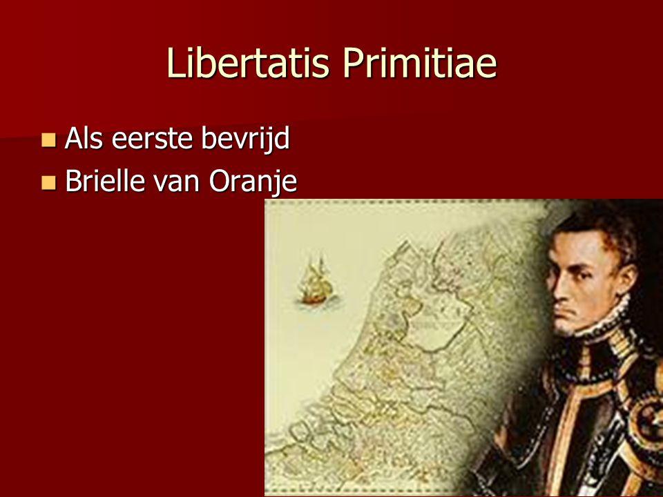 Libertatis Primitiae  Als eerste bevrijd  Brielle van Oranje