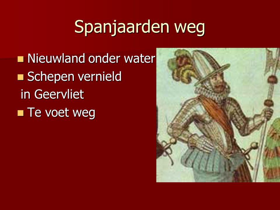 Spanjaarden weg  Nieuwland onder water  Schepen vernield in Geervliet in Geervliet  Te voet weg