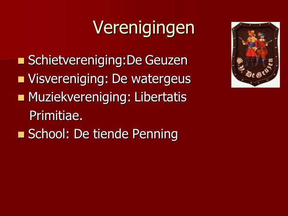 Verenigingen  Schietvereniging:De Geuzen  Visvereniging: De watergeus  Muziekvereniging: Libertatis Primitiae. Primitiae.  School: De tiende Penni
