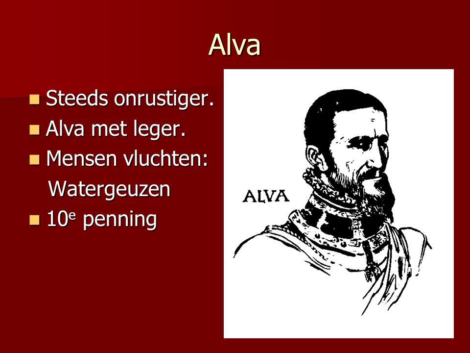 Alva  Steeds onrustiger. Alva met leger.