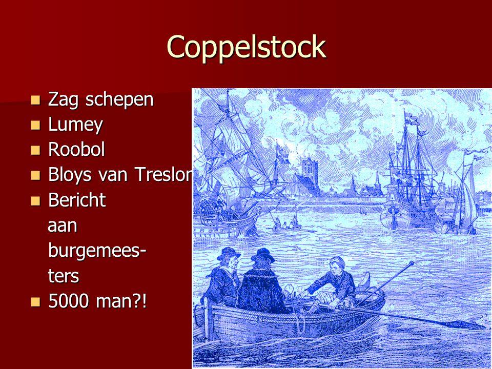 Coppelstock  Zag schepen  Lumey  Roobol  Bloys van Treslong  Bericht aan aanburgemees-ters  5000 man?!