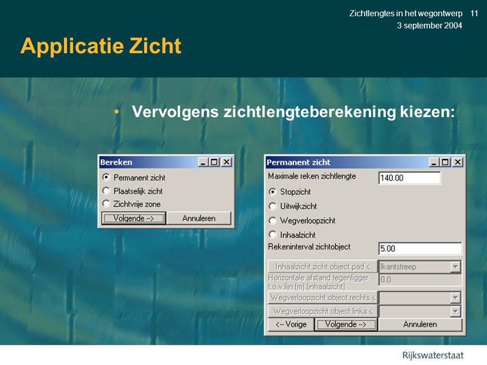 3 september 2004 Zichtlengtes in het wegontwerp11 Applicatie Zicht •Vervolgens zichtlengteberekening kiezen: