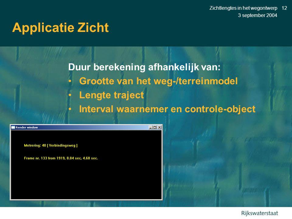 3 september 2004 Zichtlengtes in het wegontwerp12 Applicatie Zicht Duur berekening afhankelijk van: •Grootte van het weg-/terreinmodel •Lengte traject •Interval waarnemer en controle-object