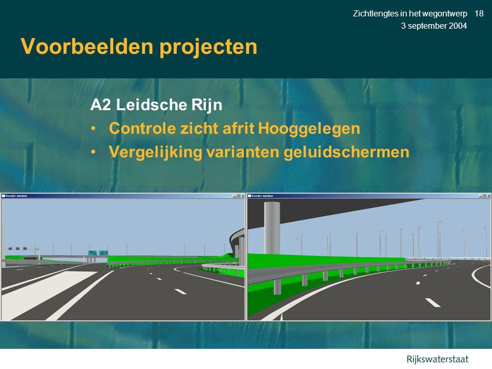 3 september 2004 Zichtlengtes in het wegontwerp18 Voorbeelden projecten A2 Leidsche Rijn •Controle zicht afrit Hooggelegen •Vergelijking varianten geluidschermen