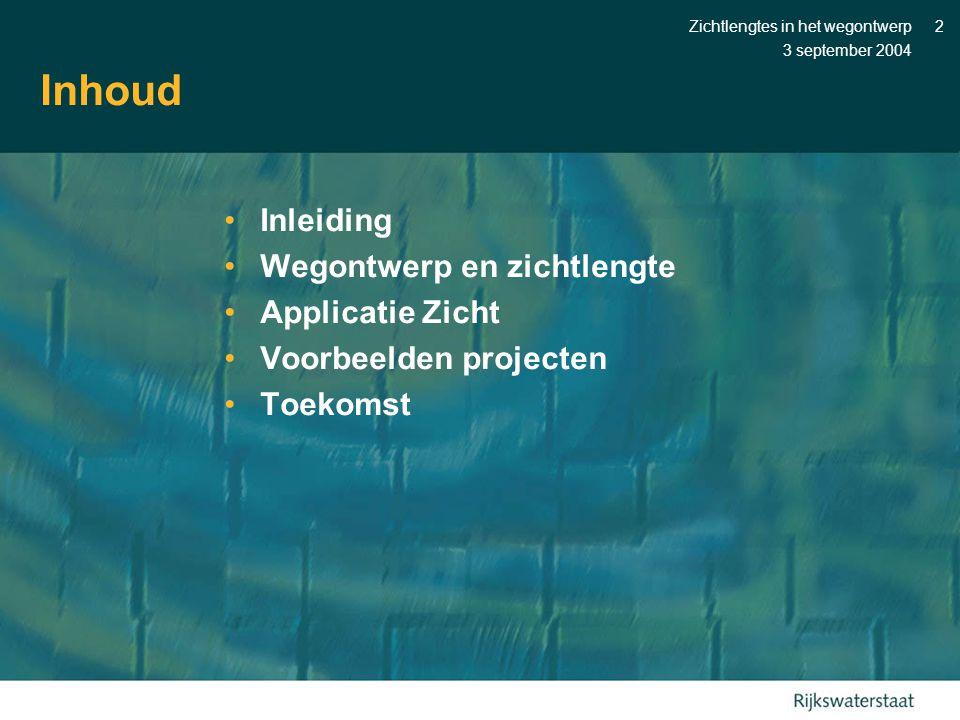 3 september 2004 Zichtlengtes in het wegontwerp2 Inhoud •Inleiding •Wegontwerp en zichtlengte •Applicatie Zicht •Voorbeelden projecten •Toekomst