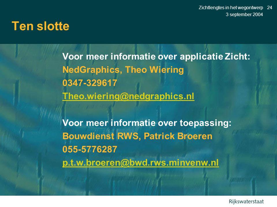 3 september 2004 Zichtlengtes in het wegontwerp24 Ten slotte Voor meer informatie over applicatie Zicht: NedGraphics, Theo Wiering 0347-329617 Theo.wi