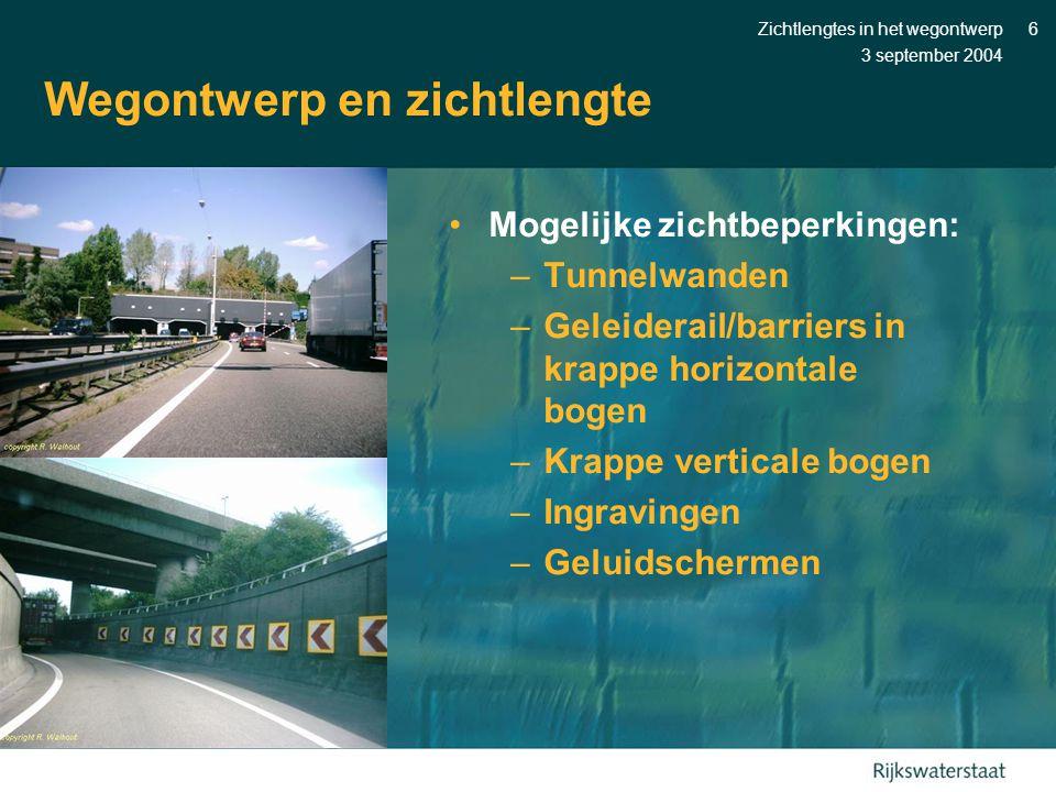 3 september 2004 Zichtlengtes in het wegontwerp6 Wegontwerp en zichtlengte •Mogelijke zichtbeperkingen: –Tunnelwanden –Geleiderail/barriers in krappe horizontale bogen –Krappe verticale bogen –Ingravingen –Geluidschermen