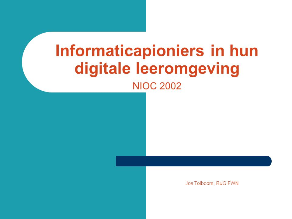 Informaticapioniers in hun digitale leeromgeving NIOC 2002 Jos Tolboom, RuG FWN
