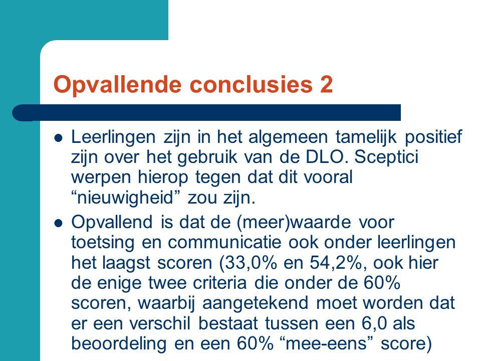 Opvallende conclusies 2  Leerlingen zijn in het algemeen tamelijk positief zijn over het gebruik van de DLO.