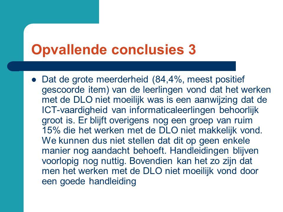 Opvallende conclusies 3  Dat de grote meerderheid (84,4%, meest positief gescoorde item) van de leerlingen vond dat het werken met de DLO niet moeilijk was is een aanwijzing dat de ICT-vaardigheid van informaticaleerlingen behoorlijk groot is.