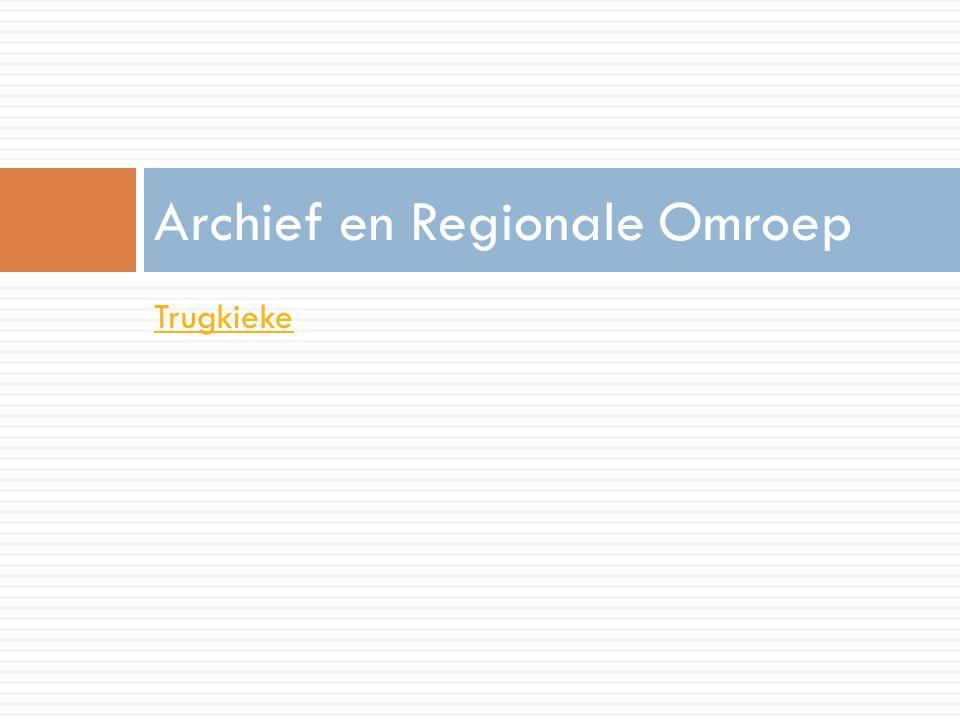 Archief en Regionale Omroep Trugkieke