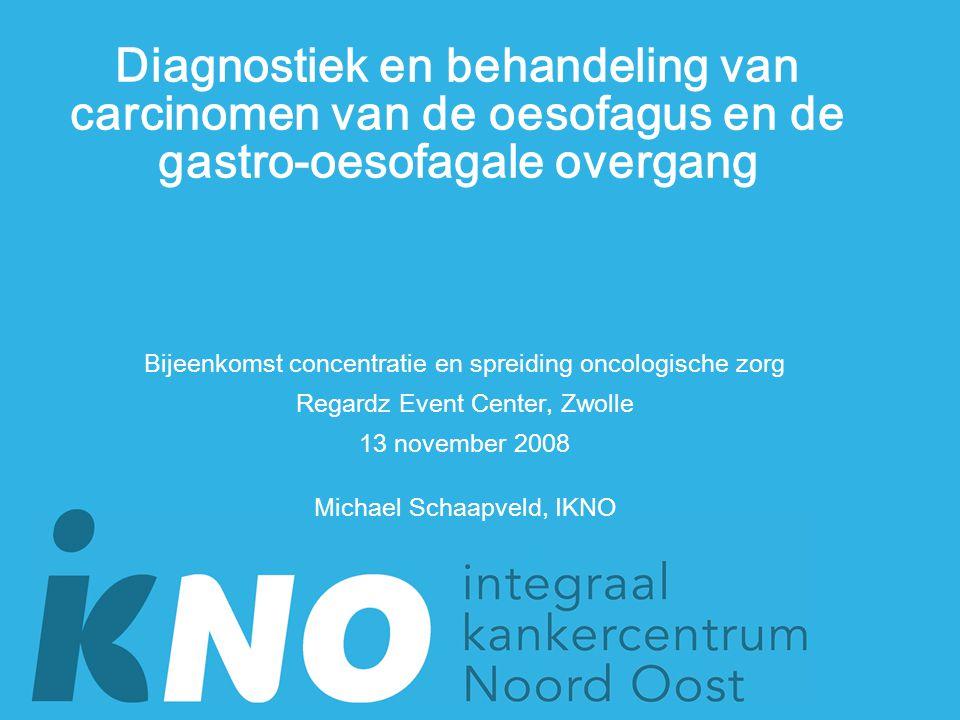 Diagnostiek en behandeling van carcinomen van de oesofagus en de gastro-oesofagale overgang Bijeenkomst concentratie en spreiding oncologische zorg Re