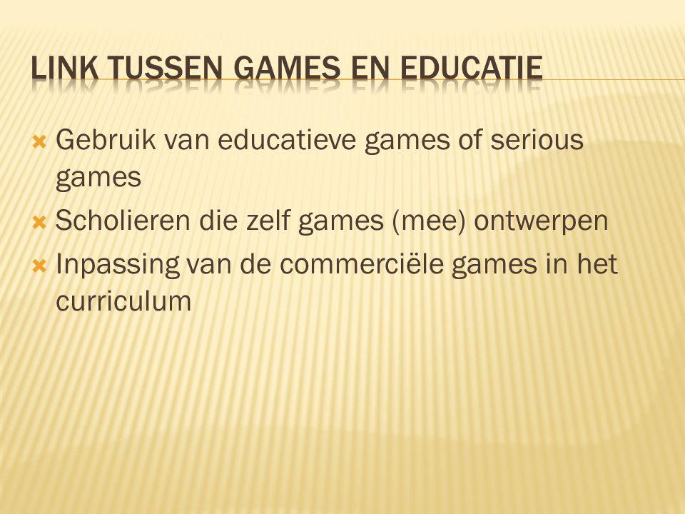  Gebruik van educatieve games of serious games  Scholieren die zelf games (mee) ontwerpen  Inpassing van de commerciële games in het curriculum