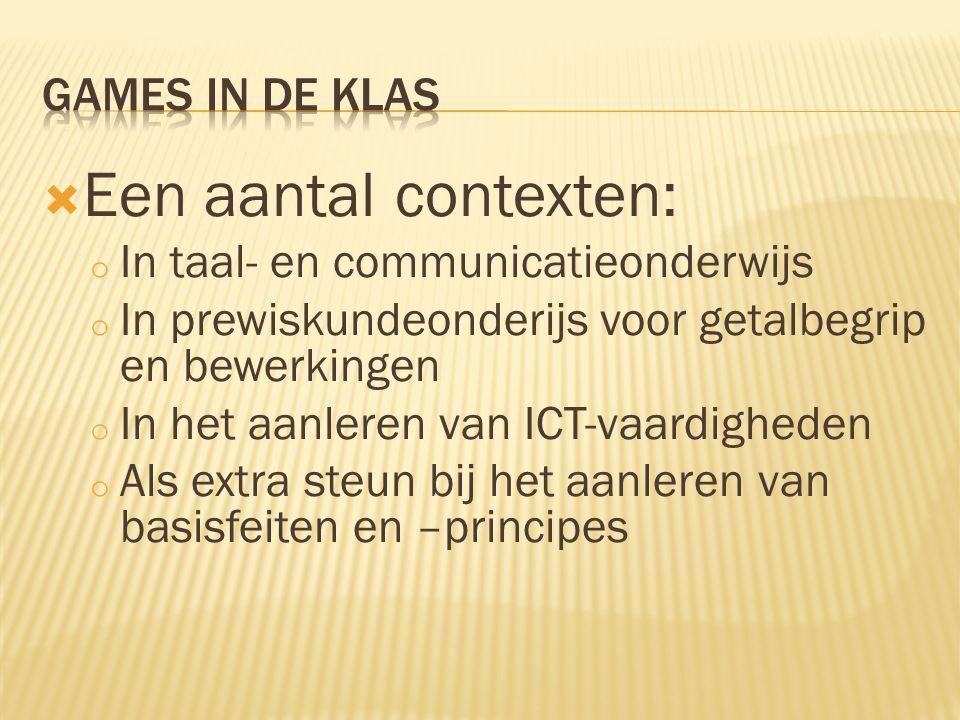  Een aantal contexten: o In taal- en communicatieonderwijs o In prewiskundeonderijs voor getalbegrip en bewerkingen o In het aanleren van ICT-vaardig