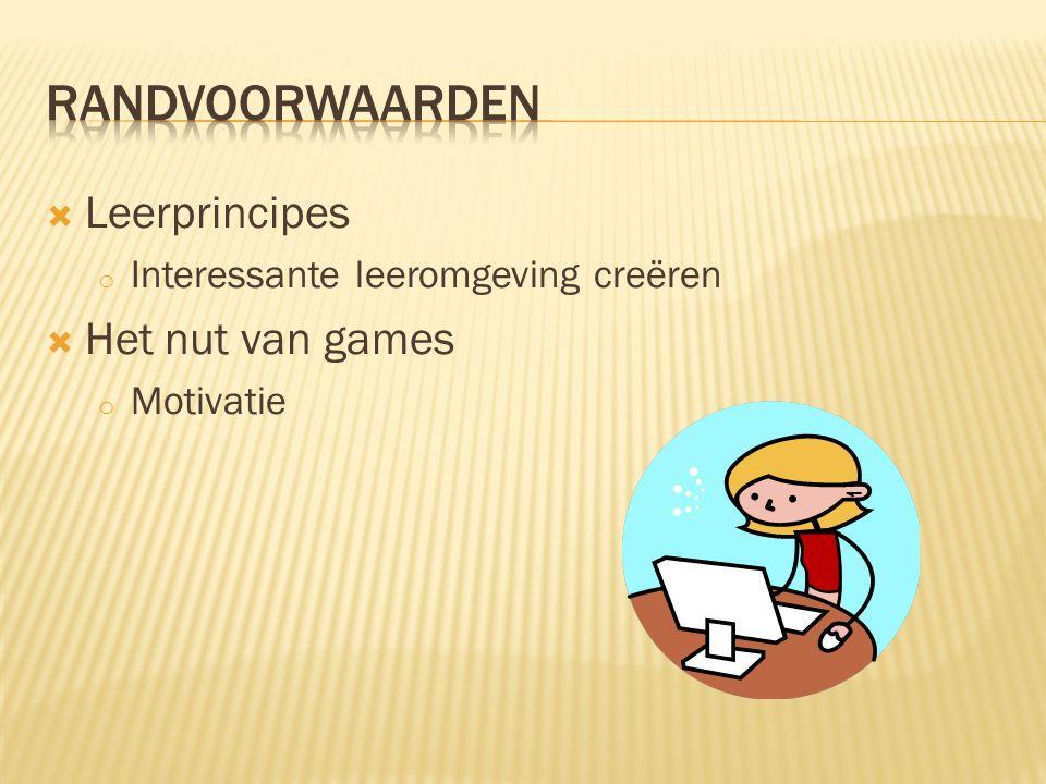  Leerprincipes o Interessante leeromgeving creëren  Het nut van games o Motivatie