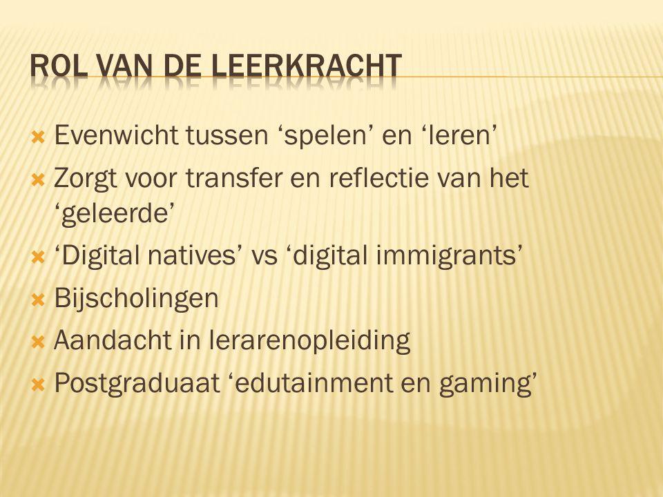  Evenwicht tussen 'spelen' en 'leren'  Zorgt voor transfer en reflectie van het 'geleerde'  'Digital natives' vs 'digital immigrants'  Bijscholing