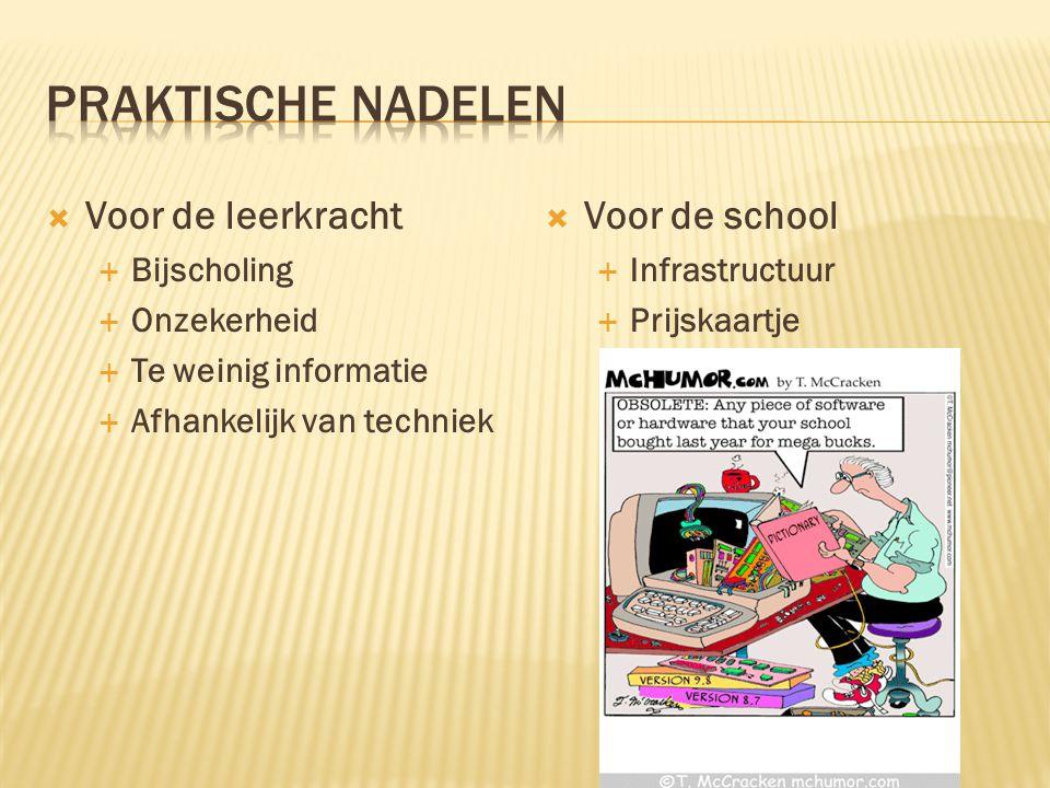  Voor de leerkracht  Bijscholing  Onzekerheid  Te weinig informatie  Afhankelijk van techniek  Voor de school  Infrastructuur  Prijskaartje