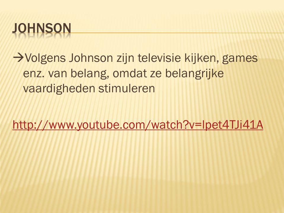  Volgens Johnson zijn televisie kijken, games enz. van belang, omdat ze belangrijke vaardigheden stimuleren http://www.youtube.com/watch?v=lpet4TJi41